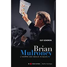 Brian Mulroney - L'homme des beaux risques (French Edition)