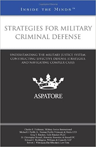 Strategies for Military Criminal Defense: Leading Lawyers on Understanding the Military Justice System, Constructing Effective Defense Strategies, and Navigating Complex Cases (Inside the Minds) by Multiple Authors (2011)
