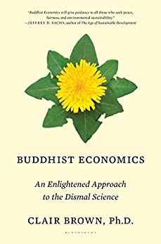 Buddhist Economics: An Enlightened Approach to the Dismal Science by [Brown, Clair]