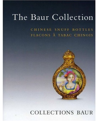 Chinese Snuff Bottles: The Baur Collection (English and French Edition) (Flacon Bottle)