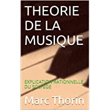 THEORIE DE LA MUSIQUE: EXPLICATION RATIONNELLE DU SOLFEGE (French Edition)