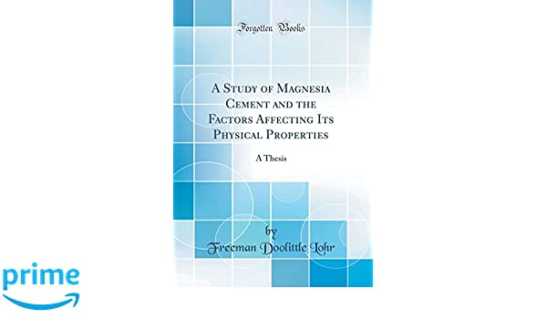 A Study of Magnesia Cement and the Factors Affecting Its Physical Properties: A Thesis (Classic Reprint): Freeman Doolittle Lohr: 9780265955932: Amazon.com: ...