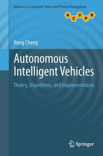 Autonomous Intelligent Vehicles: Theory, Algorithms, and Implementation (Advances in Computer Vision and Pattern Recognition) by Hong Cheng
