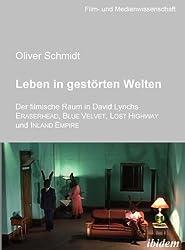 Leben in gestörten Welten. Der filmische Raum in David Lynchs Eraserhead, Blue Velvet, Lost Highway und Inland Empire: 1 (Film- und Medienwissenschaft)