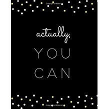 Actually, You Can: Large SOFTBACK Dot Bullet Journal; 8x10 Blank Dot Grid Notebook, Journal, Diary, Planner, Scrapbook, Hand Lettering; Trendy, ... Gift for Women, Teens, Teachers, Graduations