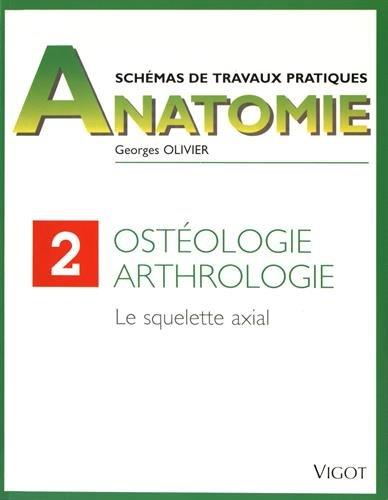 Ostéologie, arthrologie : Le squelette axial Broché – 18 avril 1996 Georges Olivier Vigot 2711407268 379782711407262