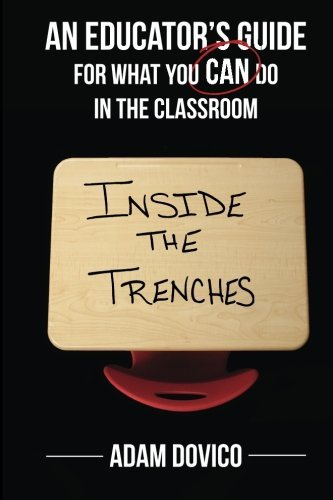 Inside the Trenches: An Educator's Guide for What You CAN Do in the Classroom by Dovico Adam (2014-08-29) Paperback