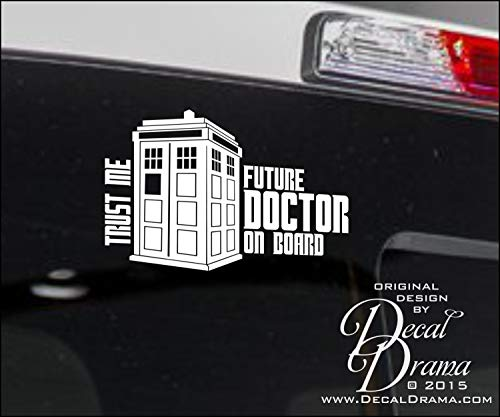 Trust Me! Future Doctor on Board Vinyl Decal | Dr Who TARDIS Doctor Who Whovian Police Box BBC | Cars Trucks Vans Laptops Windows Cups Tumblers Mugs Walls | Made in the USA