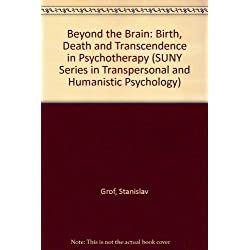 Beyond the Brain: Birth, Death, and Transcendence in Psychology (Suny Series in Transpersonal and Humanistic Psychology)