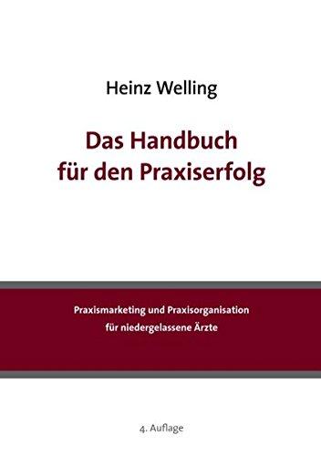 Das Handbuch für den Praxiserfolg: Praxismarketing und Praxisorganisation für niedergelassene Ärzte