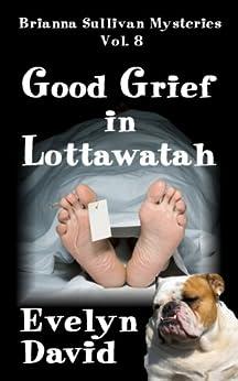 Good Grief in Lottawatah (Brianna Sullivan Mysteries series Book 8) by [David, Evelyn]
