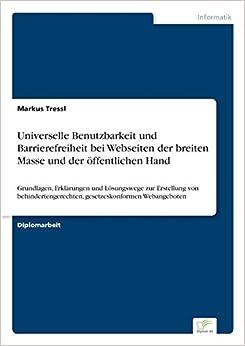 Book Universelle Benutzbarkeit und Barrierefreiheit bei Webseiten der breiten Masse und der öffentlichen Hand (German Edition)