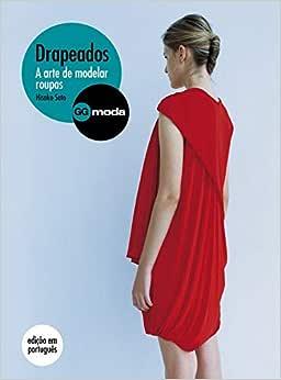 Drapeados: A arte de modelar roupas - 9788565985468
