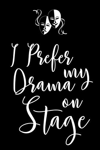 I Prefer My Drama On Stage: Funny Drama Dot Bullet Notebook/Journal Gag Gift Idea With Sarcastic Humor For Acting Students, Drama Club, Teachers, Theatre Group, Actors And Actresses -