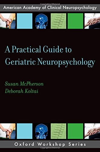 A Practical Guide to Geriatric Neuropsychology (AACN Workshop Series)