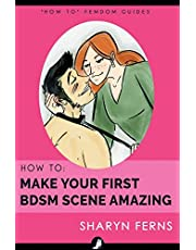 How To Make Your First BDSM Scene Amazing: For Dominant Women