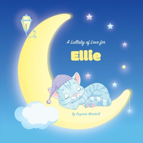 A Lullaby of Love for Ellie: Personalized Book, Bedtime Story & Sleep Book (Bedtime Stories, Sleep Stories, Gratitude Stories, Personalized Books, Personalized Baby Gifts) pdf epub