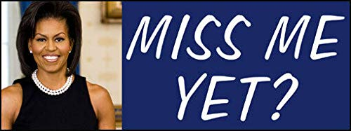 MAGNET 3x8 inch MICHELLE Obama Miss Me Yet? Bumper Sticker (first lady Anti Trump love) Magnetic vinyl bumper sticker sticks to any metal fridge, car, signs