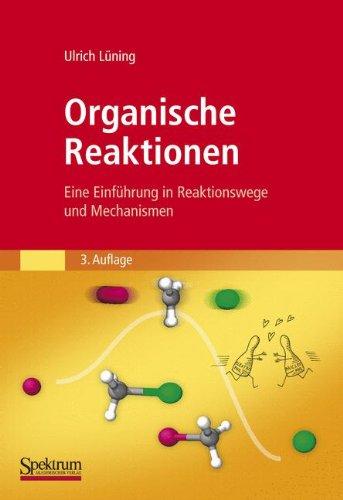 Organische Reaktionen: Eine Einführung in Reaktionswege und Mechanismen