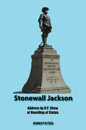 - STONEWALL JACKSON: Address of Colonel Roger Preston Chew, Annotated.