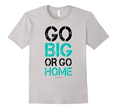 Gym Motivational Shirts Go Big or Go Home T-Shirt