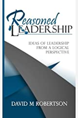 Reasoned Leadership: Ideas of Leadership from a Logical Perspective Paperback