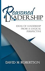Reasoned Leadership: Ideas of Leadership from a Logical Perspective