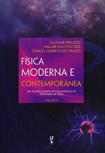 Física Moderna e Contemporânea. Das Teorias Quânticas e Relativísticas às Fronteiras - Volume 3