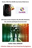 Read Online Create a Free Full Secure Linux Centos 8 Web Server: with Latest version of Apache, Php, MariaDB, Webadmin, SSL, automatic patching & all necessary tools PDF