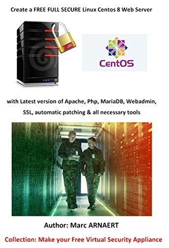 Create a Free Full Secure Linux Centos 8 Web Server: with Latest version of Apache, Php, MariaDB, Webadmin, SSL, automatic patching & all necessary tools Reader