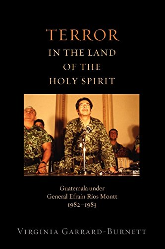 Terror in the Land of the Holy Spirit: Guatemala under General Efrain Rios Montt 1982-1983 (Religion and Global Politics