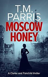 Moscow Honey: A dark suspenseful spy thriller (Clarke and Fairchild Book 2)