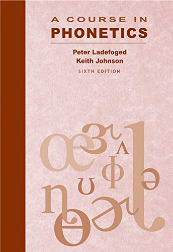 A Course in Phonetics (with CD-ROM) (A Course In Phonetics Ladefoged 6th Edition)