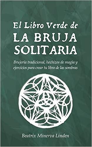 El Libro Verde De La Bruja Solitaria: Brujería tradicional ...