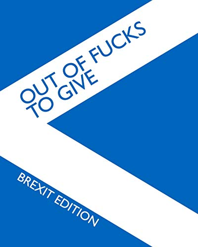 Out of Fucks To Give - BREXIT EDITION - Wide Ruled Journal: Scottish Saltire Collection: This Brexit madness has gone too far and you are just out of ... (No Fucks Wide Ruled Blank BREXIT Journal) por New Nomads Press