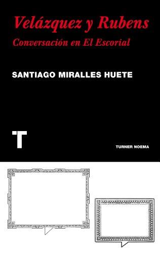 Descargar Libro Velázquez Y Rubens. Conversación En El Escorial Santiago Miralles
