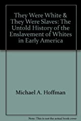 They Were White and They Were Slaves : The Untold History of the Enslavement of Whites in Early America Paperback