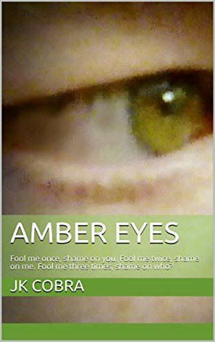 Amber Eyes: Fool me once, shame on you. Fool me twice, shame on me. Fool me three times, shame on who?