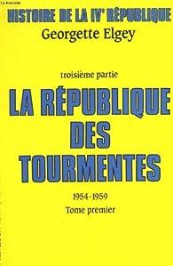 Histoire de la IVe République. Partie 3 : La République des tourmentes, 1954-1959. Tome 1. par Georgette Elgey