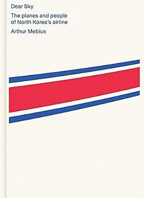 Arthur Mebius - Dear Sky / North Korean Aviation: the planes and people of North Koreas airline: Amazon.es: Mebius, Arthur: Libros en idiomas extranjeros