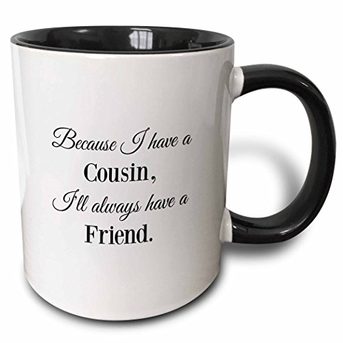 Mug Cousin - 3dRose 224280_4 Because I Have A Because I Have A Cousin Ill Always Have A Friend Mug, 11 oz, Black
