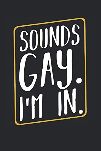 Sounds Gay Im In: Best LGBT Freedom Gift Ideas Transgender Trans Rights Pride Composition College Notebook and Diary to Write In / 120 Pages of Ruled Lined & Blank Paper / 6
