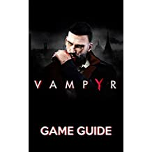 Vampyr Game Guide: Walkthroughs, Tips and Tricks and A Lot More!