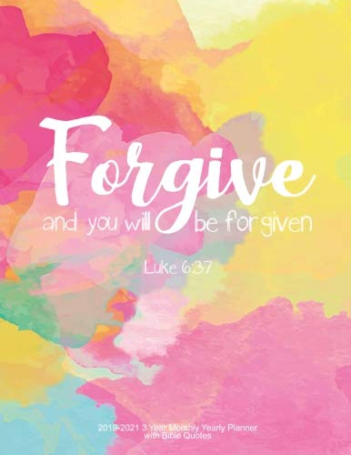 Forgive and You Will be Forgiven - Luke 6:37: 2019-2021 3 Year Monthly Yearly Planner with Bible Quotes, Letter size 8.5 x 11 inches, With Month Per ... Form Great Habits using this Calendar Journal (Living The Bible Literally For A Year)
