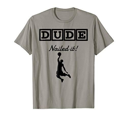 Dude Nailed It Baller T-Shirt -