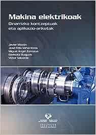 Makina elektrikoak. Oinarrizko kontzeptuak eta aplikazio-ariketak (Unibertsitateko Eskuliburuak - Manuales Universitarios)