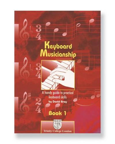 Keyboard Musicianship: Bk. 1: A Handy Guide to Practical Keyboard Skills (Trinity Guildhall Examination Support Material)