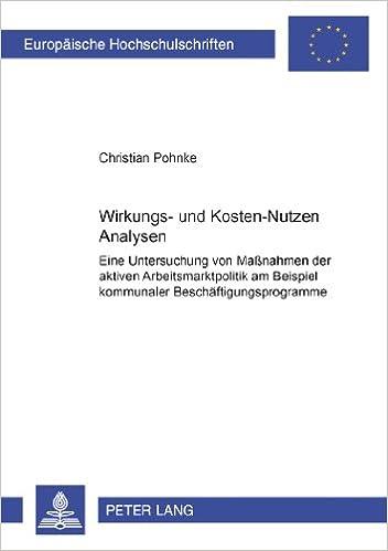 Book Wirkungs- Und Kosten-Nutzen Analysen: Eine Untersuchung Von Massnahmen Der Aktiven Arbeitsmarktpolitik Am Beispiel Kommunaler Beschaeftigungsprogramme ... / European University Studie)