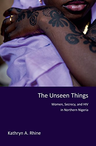 The Unseen Things: Women, Secrecy, and HIV in Northern Nigeria