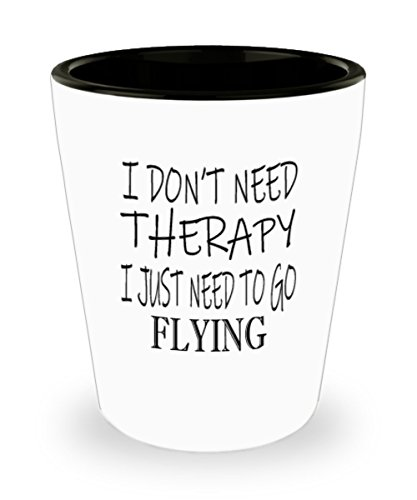 Hobbies Flying Gifts White Ceramic Shot Glass - I Don't Need Therapy - Best Inspirational Gifts and Sarcasm ()